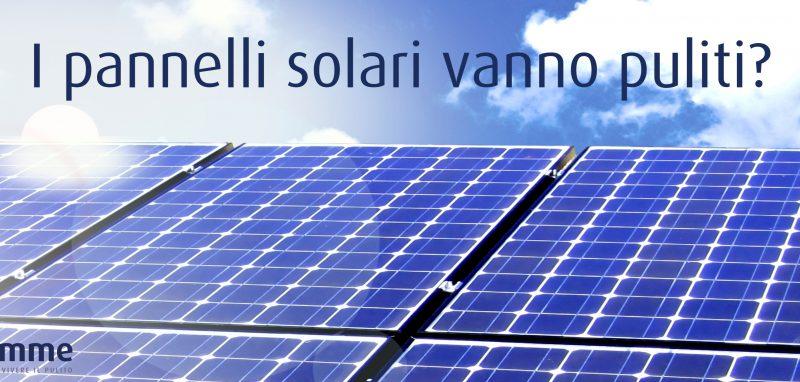 Pannelli solari: vanno puliti? Sì o no?